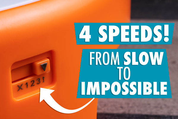4 speeds from slow to impossible